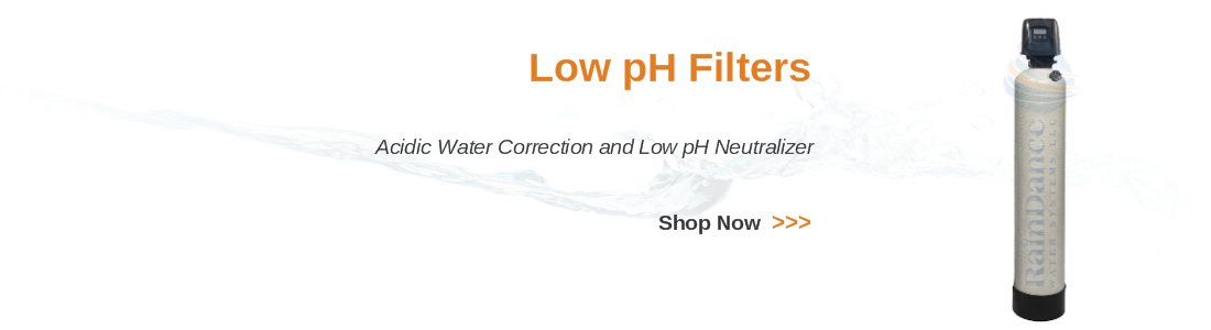 Low pH filters for acidic well water correction and pH neutralizer.